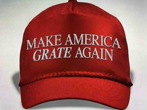 """Picture of hat with caption """"Make America Grate Again"""" (Grate as in Cheese grater)"""